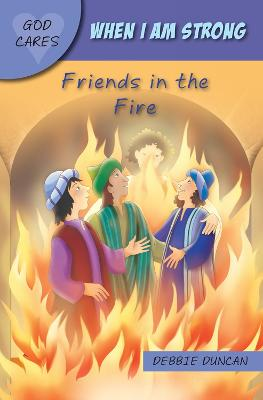 When I am strong: Friends in the Fire