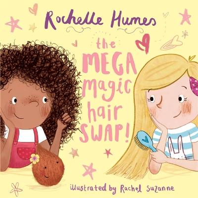 The Mega Magic Hair Swap!: The debut book from TV personality, Rochelle Humes