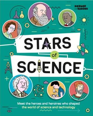 Stars of Science: Meet the Heroes and Heroines Who Shaped the World of Science and Technology