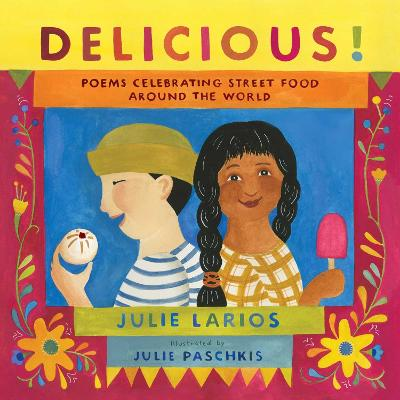 Delicious!: Poems Celebrating Street Food around the World