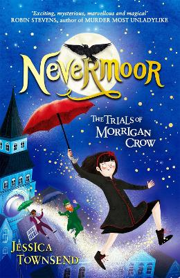 Nevermoor: Nevermoor: The Trials of Morrigan Crow Book 1