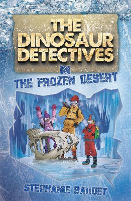 The Dinosaur Detectives in The Frozen Desert