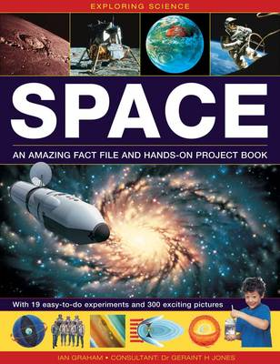 Exploring Science: Space: An Amazing Fact File and Hands-on Project Book: with 19 Easy-to-do Experiments and 300 Exciting Pictures