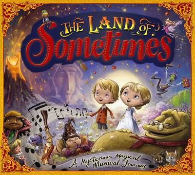 The Land of Sometimes: A Mysterious Magical Musical Journey