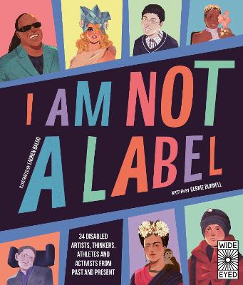 I Am Not a Label: 34 disabled artists, thinkers, athletes and activists from past and present