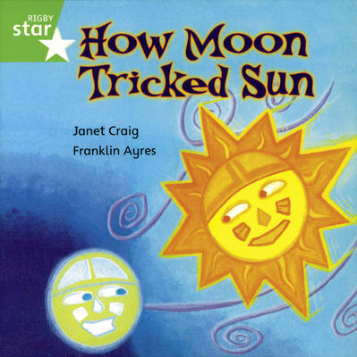 Rigby Star Independent Year 1/P2 Green Level: How Moon Tricked Sun