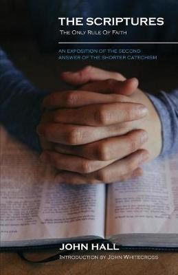 The Scriptures: THE ONLY RULE OF FAITH: An Exposition of the Second Answer of the Shorter Catechism