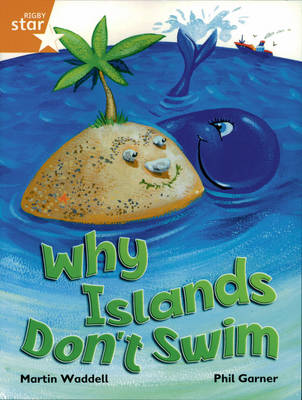 Rigby Star Independent Year 2/P3 Orange Level: Why Islands Don't Swim