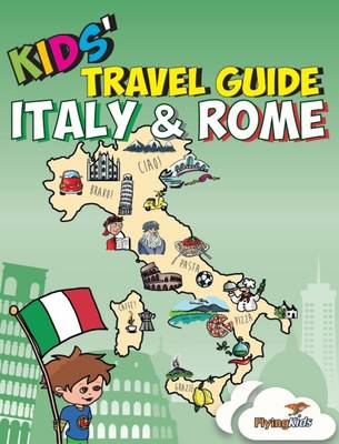 Kids' Travel Guide - Italy & Rome: The Fun Way to Discover the Italy & Rome-Especially for Kids