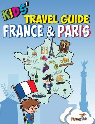 Kids' Travel Guide - France & Paris: The Fun Way to Discover the France & Paris-Especially for Kids