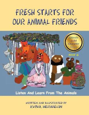 Fresh Starts for Our Animal Friends: Book 6 in the Animals Build Character Series