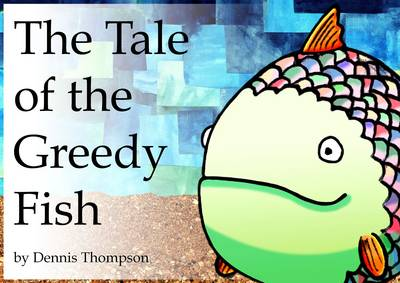 The Tale of the Greedy Fish