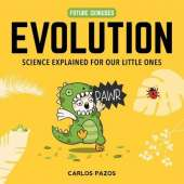 Evolution for Smart Kids: A Little Scientist's Guide to the Origins of Life