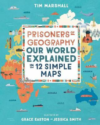 Prisoners of Geography: Our World Explained in 12 Simple Maps
