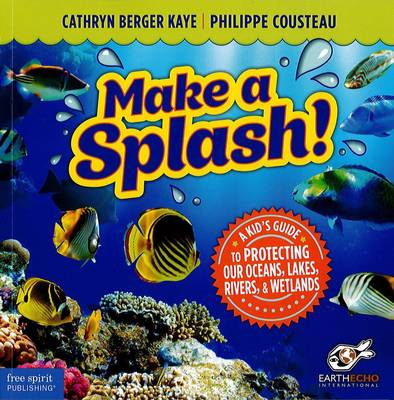 Make a Splash!: A Kid's Guide to Protecting Our Oceans, Lakes, Rivers, & Wetlands