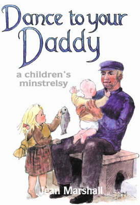 Dance to Your Daddy: a Children's Minstrelsy