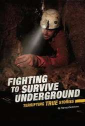 Fighting to Survive Underground: Terrifying True Stories