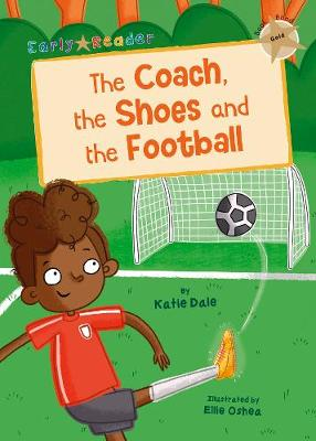 The Coach, the Shoes and the Football: (Gold Early Reader)
