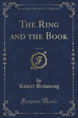 The Ring and the Book, Vol. 2 of 4 (Classic Reprint)