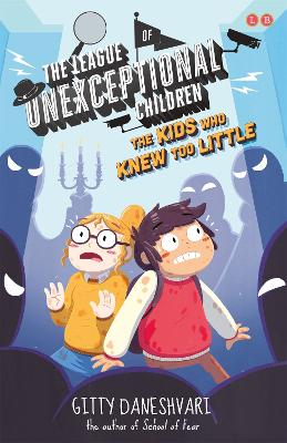 The League of Unexceptional Children: The Kids Who Knew Too Little: Book 3