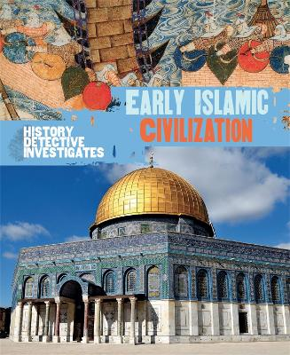 The History Detective Investigates: Early Islamic Civilization