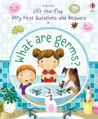 Lift-the-flap Very First Questions and Answers What are Germs?