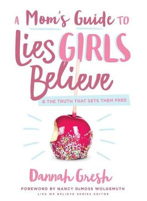 Mom's Guide to Lies Girls Believe, A