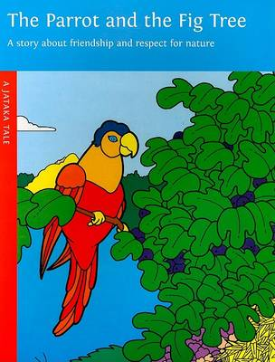 Parrot and the Fig Tree: A Story About Friendship and Respect for Nature
