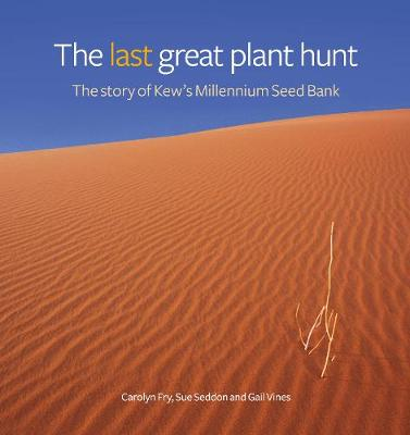 Last Great Plant Hunt, The: The Story of Kew's Millennium Seed Bank