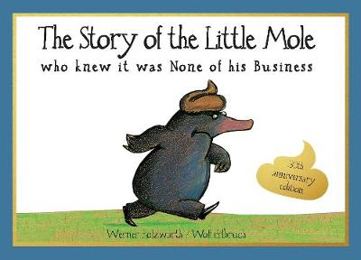 The Story of the Little Mole who knew it was none of his business: 30th anniversary edition