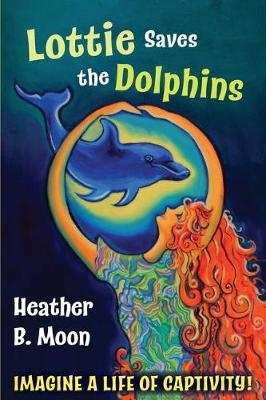 Lottie Saves the Dolphins: Imagine a life of captivity!