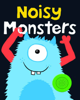 Noisy Monsters: Bright Baby Noisy Books