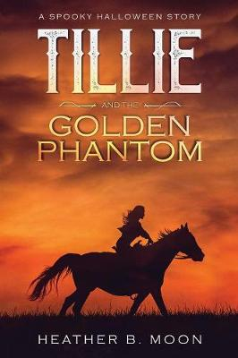 Tillie and the Golden Phantom: A Spooky Halloween Story