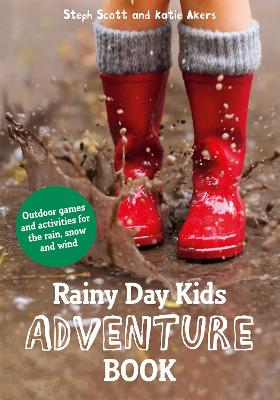 Rainy Day Kids Adventure Book: Outdoor games and activities for the wind, rain and snow