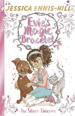 Evie's Magic Bracelet: The Silver Unicorn: Book 1