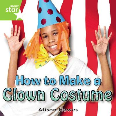 Rigby Star Independent Year 1 Green Non Fiction How To Make A Clown Costume Single