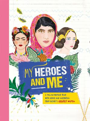 My Heroes and Me: A fill-in-yourself book with advice and inspiration from history's greatest women