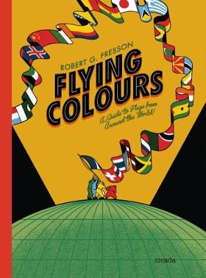 Flying Colours: A Guide to Flags from Around the World