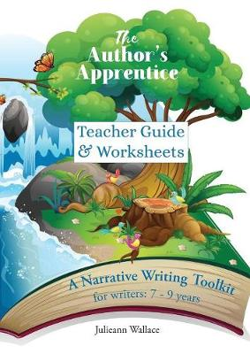 The Author's Apprentice: A Narrative Writing Toolkit for Teachers: Teacher Guide & Worksheets for students aged 7-9 years