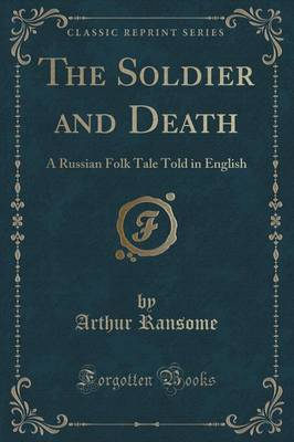 The Soldier and Death: A Russian Folk Tale Told in English (Classic Reprint)