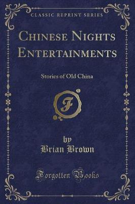 Chinese Nights Entertainments: Stories of Old China (Classic Reprint)