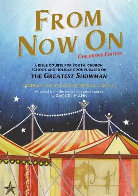 From Now On: Children's Edition: A Bible course for youth, church, school and holiday groups based on The Greatest Showman