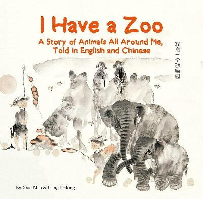 I Have a Zoo: A Story of Animals All Around Me, Told in English and Chinese