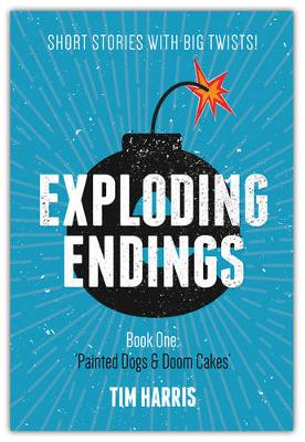 Exploding Endings (Book One): Painted Dogs and Doom Cakes