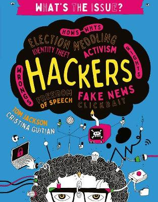 Hackers: Hows-Whys - Election Meddling - Identity Theft - Activism - Wrongs-Rights - Freedom of Speech - Fake News - Clickbait