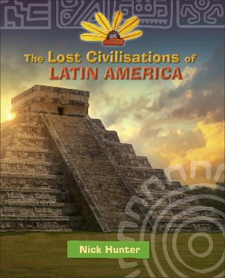 Reading Planet KS2 - The Lost Civilisations of Latin America - Level 8: Supernova (Red+ band)
