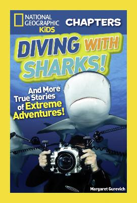 National Geographic Kids Chapters: Diving With Sharks!: And More True Stories of Extreme Adventures!
