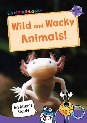 Wild and Wacky Animals: (Purple Non-fiction Early Reader)