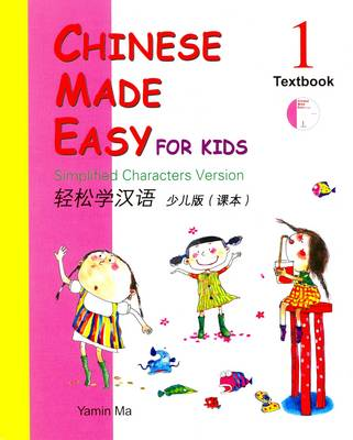 Chinese Made Easy for Kids: Simplified Characters Version
