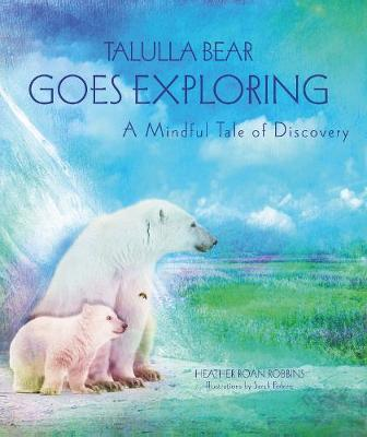 Talulla Bear Goes Exploring: A Mindful Tale of Discovery